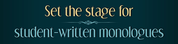 Set the stage for student-written monologues