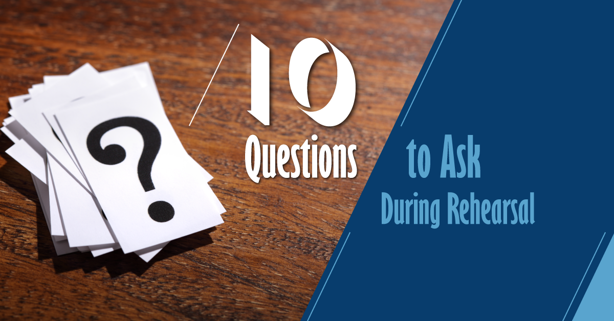 10 questions to ask during rehearsal