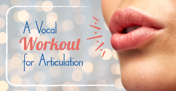 Create A Vocal Workout For The Articulators