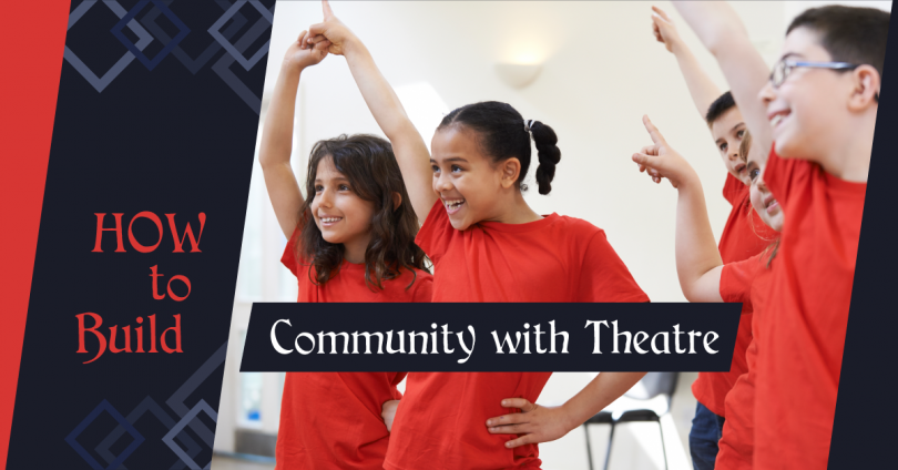 How to Build Community with Theatre