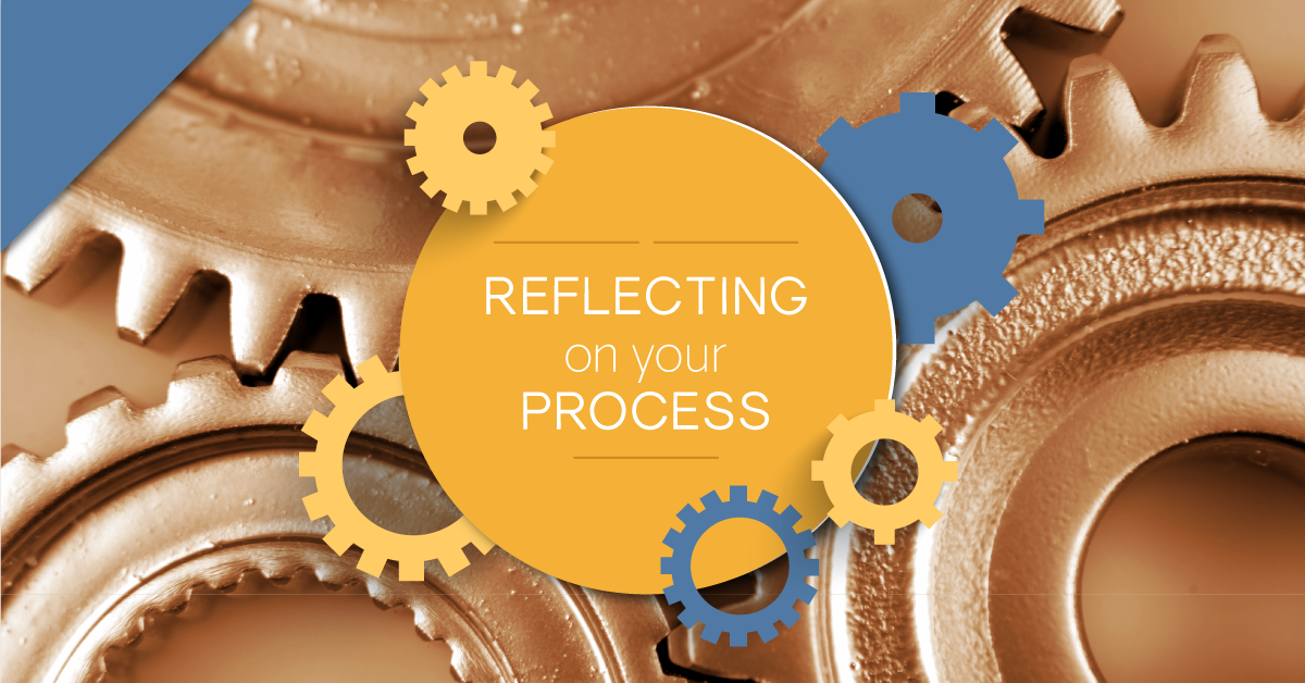 reflecting on your process