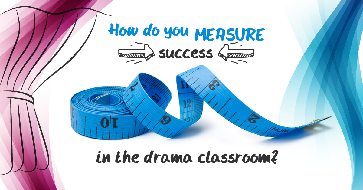 how do you measure success in the drama classroom