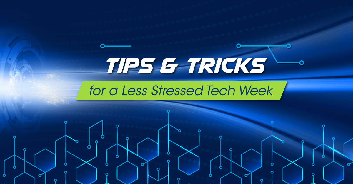 Tips & Tricks for a Less-Stressed Tech Week