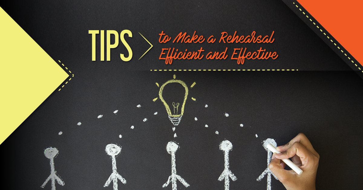 Tips to make rehearsals efficient and effective