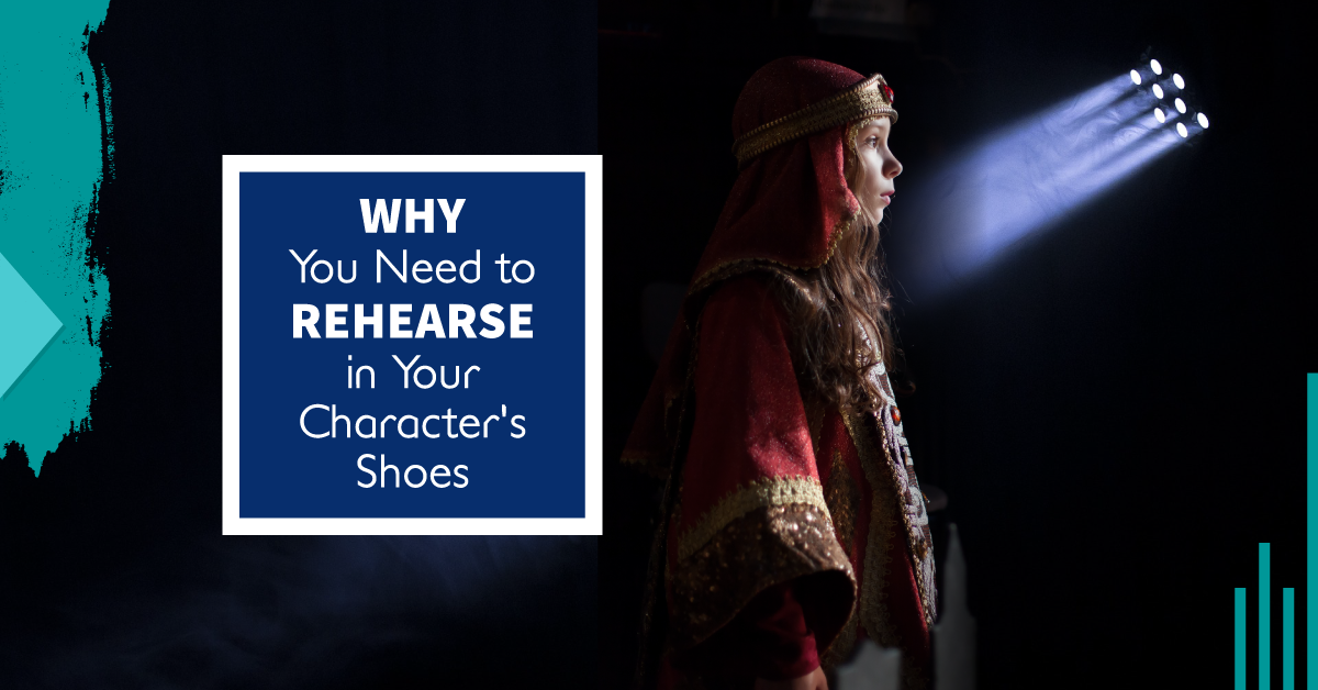 rehearse in your characters shoes