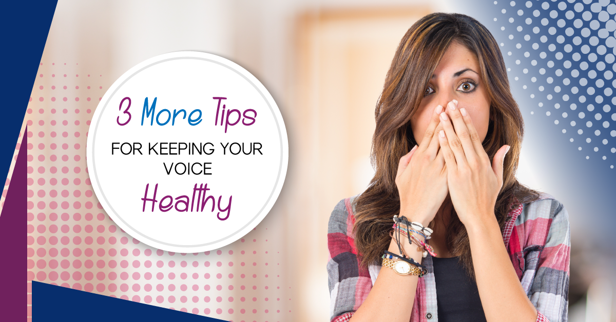 3 more tips for keeping your voice healthy