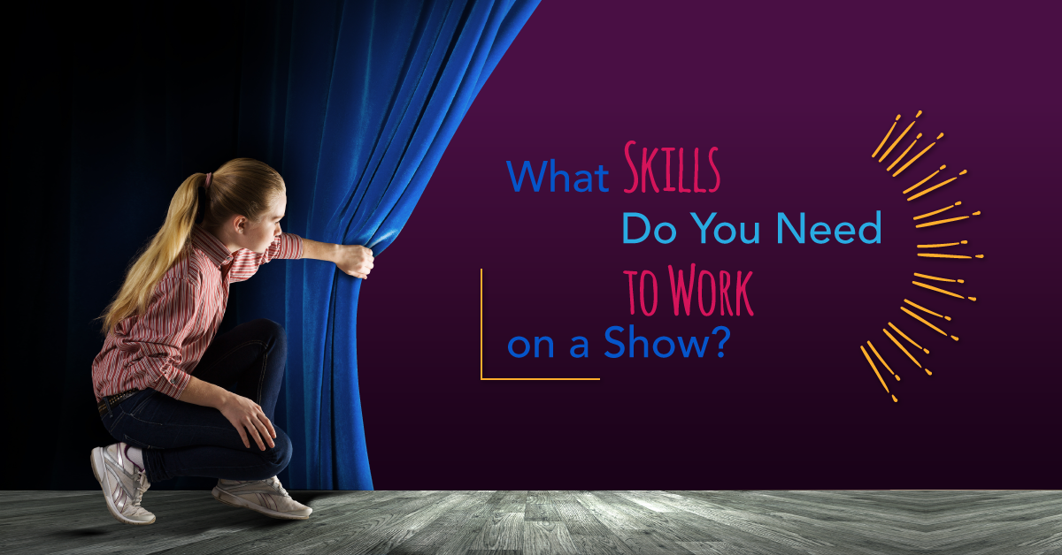 What skills do you need to work on a show?