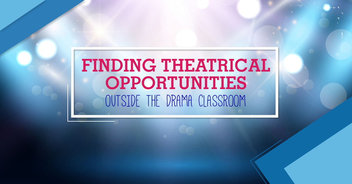 Finding Theatrical Opportunities Outside the Drama Classroom