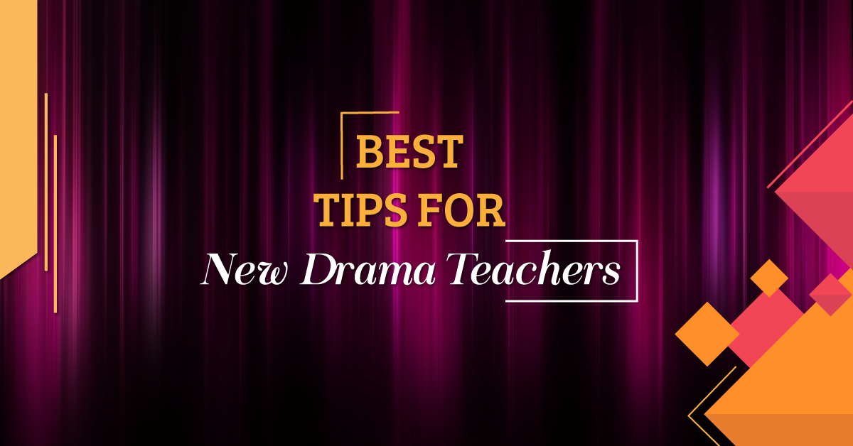 Best tips for new drama teachers