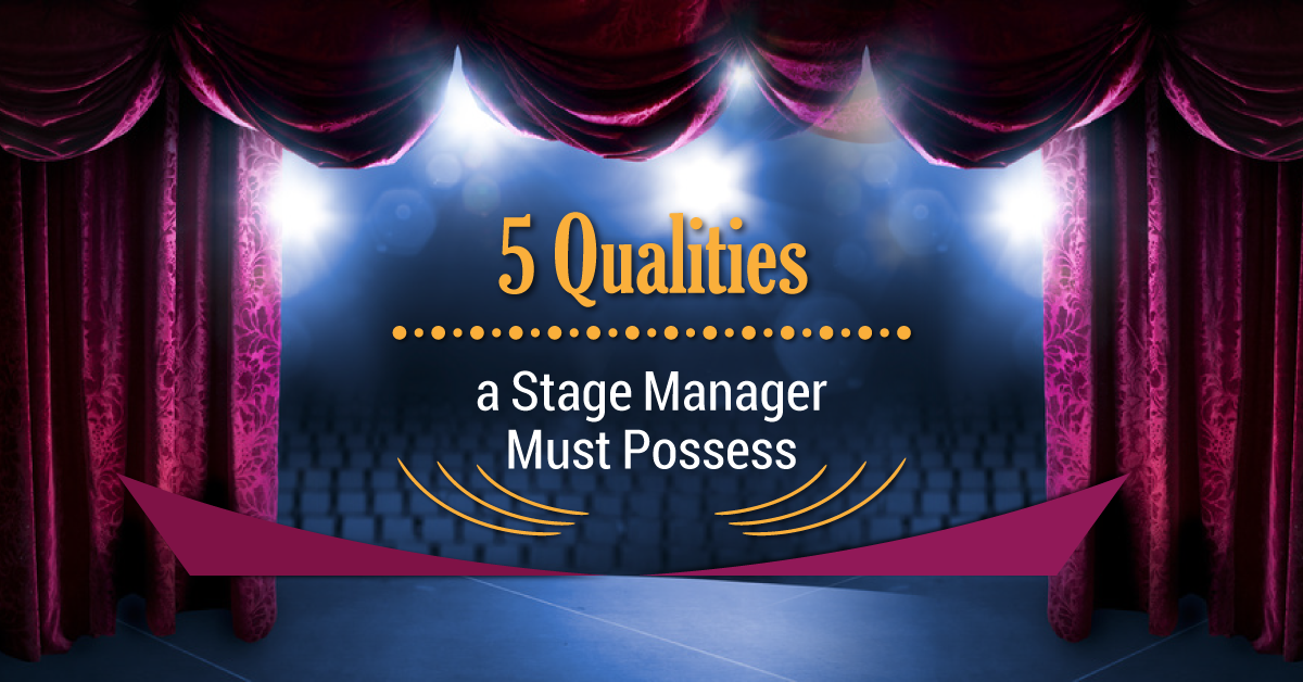 5 Qualities a Stage Manager Must Possess
