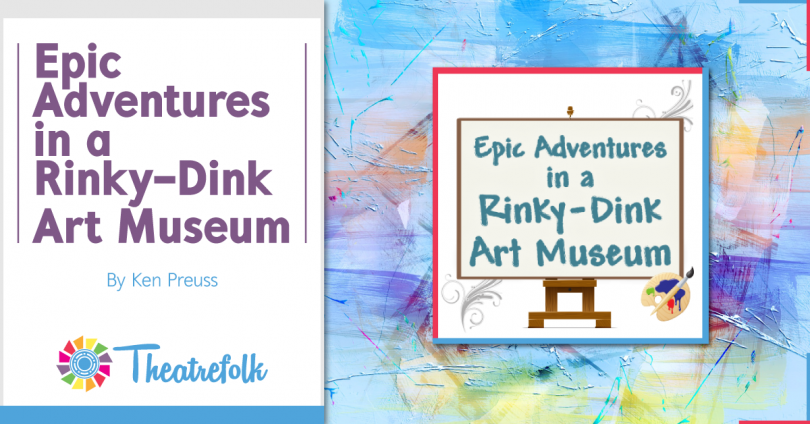 Epic Adventures in a Rinky-Dink Art Museum