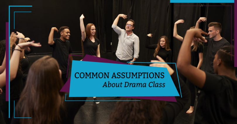 Common Assumptions about Drama Class