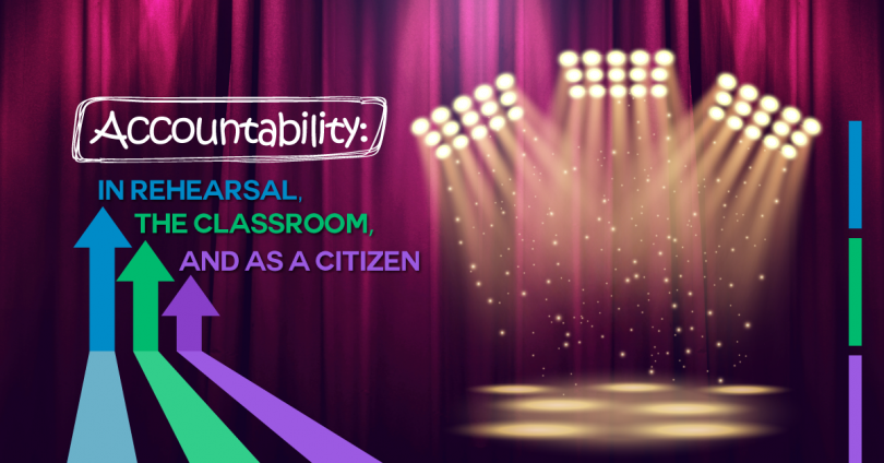 Accountability in rehearsal, the classroom and as a citizen