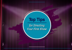 Top Tips for Directing your First Show