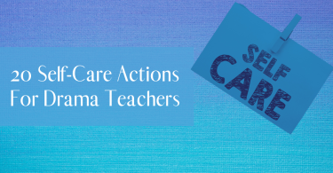 20 Self-Care Actions for Drama Teachers