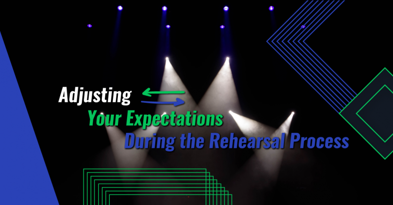 Adjusting your expectations during the rehearsal process