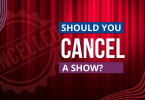 Should you cancel a show?