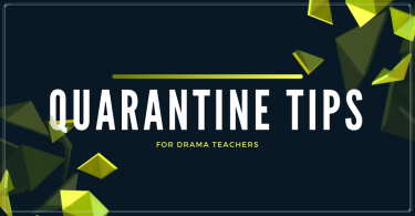 Quarantine Tips for Drama Teachers