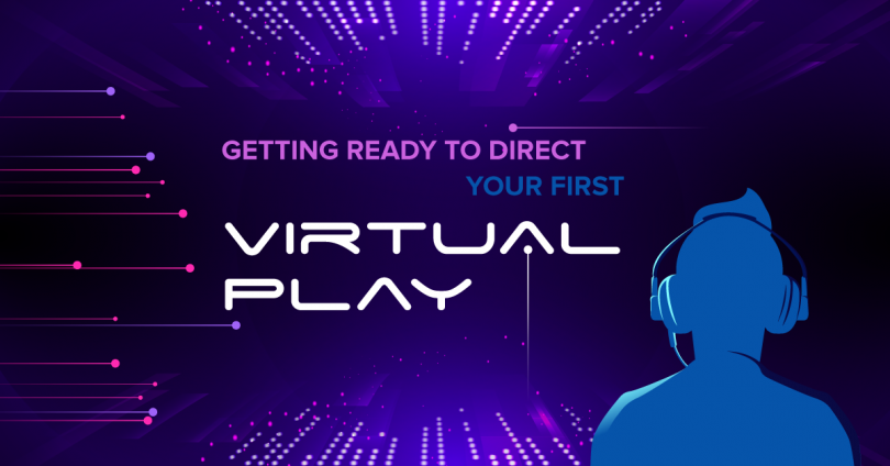 Directing your first virtual play