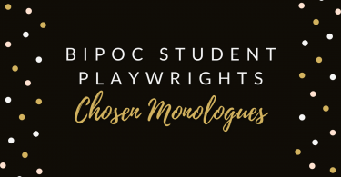 BIPOC Student Playwright Chosen Monologues