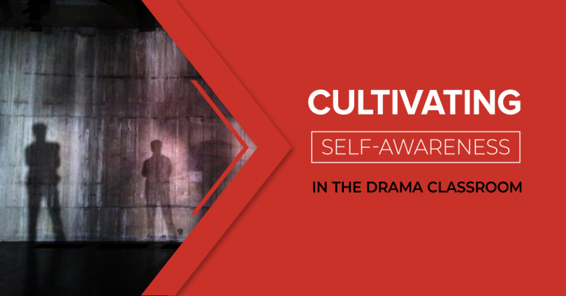 Cultivating self-awareness in the drama classroom